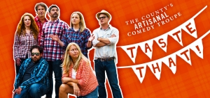 The County's Artisanal Comedy Troupe: TASTE THAT!